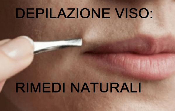 depilazione viso i rimedi naturali per rimuovere i peli sul viso
